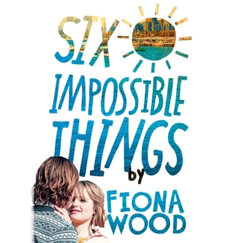 Six Impossible Things audiobook by Fiona Wood