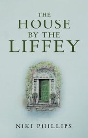 The House by the Liffey ebook by Niki Phillips