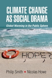 Climate Change as Social Drama - Global Warming in the Public Sphere ebook by Philip Smith,Nicolas Howe