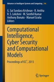 Computational Intelligence, Cyber Security and Computational Models - Proceedings of ICC3, 2013 ebook by G Sai Sundara Krishnan,R Anitha,Anthony Bonato,Manuel Graña,R S Lekshmi,M Senthil Kumar