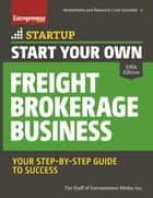 Start Your Own Freight Brokerage Business - Your Step-By-Step Guide to Success ebook by The Staff of Entrepreneur Media