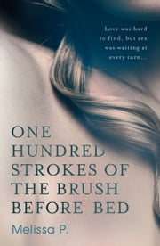 One Hundred Strokes of the Brush Before Bed ebook by Melissa P.