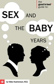 Sex and the Baby Years ebook by Hilda Hutcherson M.D.