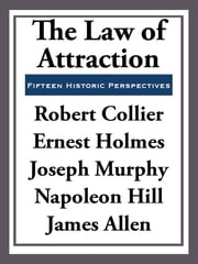 The Law of Attraction - Fifteen Historic Perspectives ebook by Robert Collier