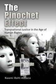 The Pinochet Effect: Transnational Justice in the Age of Human Rights ebook by Roht-Arriaza, Naomi