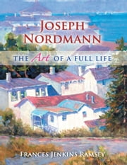 Joseph Nordmann - The Art of a Full Life ebook by Frances Jenkins Ramsey