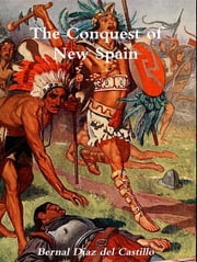 The Conquest of New Spain ebook by Bernal Diaz Del Castillo