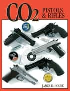 CO2 Pistols & Rifles ebook by James House