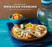Quick & Easy Mexican Cooking - More Than 80 Everyday Recipes ebook by Cecilia Hae-Jin Lee,Leigh Beisch