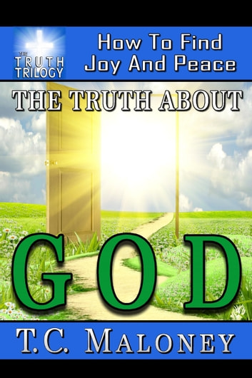 The Truth About God: How To Find Joy And Peace ebook by Tom Maloney