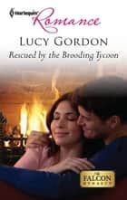 Rescued by the Brooding Tycoon eBook by Lucy Gordon