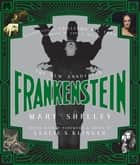 The New Annotated Frankenstein ebook by Mary Shelley, Leslie S. Klinger, Guillermo del Toro,...