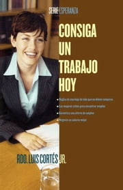 Consiga un trabajo hoy (How to Write a Resume and Get a Job) ebook by Rev. Luis Cortes