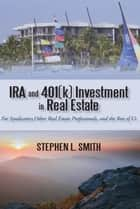 IRA and 401(k) Investment in Real Estate ebook by Stephen L. Smith