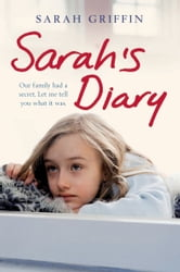 Sarah's Diary - An unflinchingly honest account of one family's struggle with depression ebook by Sarah Griffin