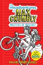 The Misadventures of Max Crumbly 3 - Masters of Mischief ebook by Rachel Renée Russell, Rachel Renée Russell