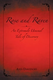 Rose and Raven - An Extremely Unusual Tale of Discovery ebook by Ann Davidoff