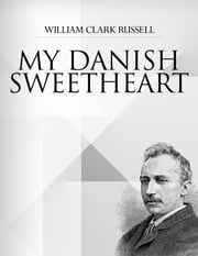 My Danish Sweetheart ebook by William Clark Russell