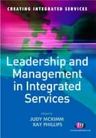Leadership and Management in Integrated Services ebook by Professor Judy McKimm,Kay Phillips