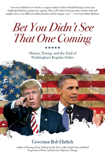 Bet You Didn't See That One Coming - Obama, Trump, and the End of Washington's Regular Order ebook by Governor Bob Ehrlich