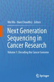 Next Generation Sequencing in Cancer Research - Volume 1: Decoding the Cancer Genome ebook by Wei Wu,Hani Choudhry