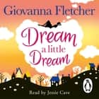 Dream a Little Dream audiobook by Giovanna Fletcher