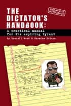 Dictator's Handbook - a practical manual for the aspiring tyrant ebook by Randall Wood, Carmine DeLuca