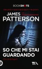 So che mi stai guardando - Chi c'è là fuori? ebook by James Patterson, Duane Swierczynski, Stefano Mogni