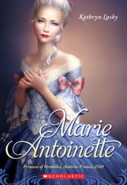The Royal Diaries: Marie Antoinette: Princess of Versailles, Austria-France, 1769 ebook by Kathryn Lasky