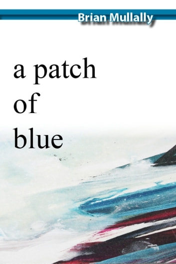 A Patch of Blue - a collection of short stories ebook by Brian Mullally