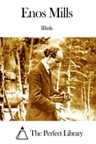 Works of Enos Mills ebook by Enos Mills