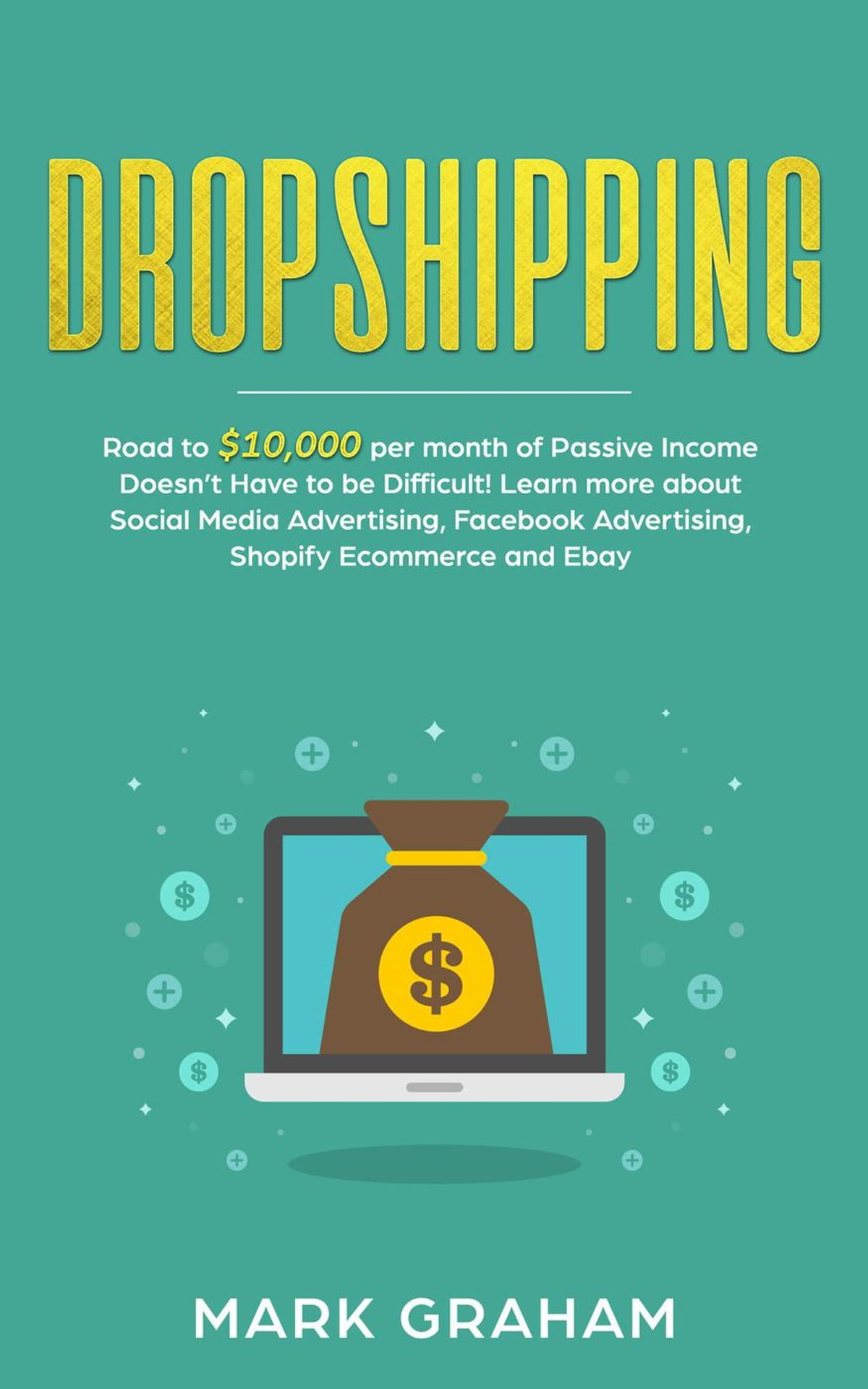 Dropshipping Road To 10 000 Per Month Of Passive Income Doesn T Have To Be Difficult Learn More About Social Media Advertising Facebook Advertising Shopify Ecommerce And Ebay Ebook Por Mark Graham 9781386125068 Rakuten Kobo México