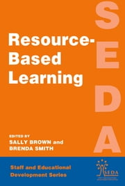 Resource Based Learning ebook by Brown, Sally (Educational Development Advisor, University of Northumbria),Smith, Brenda (Teaching and Learning Quality Manager, Nottingham Trent University)