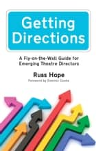 Getting Directions - A Fly-on-the-Wall Guide for Emerging Theatre Directors ebook by Russ Hope