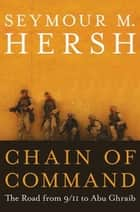 Chain of Command - The Road from 9/11 to Abu Ghraib ebook by Seymour M. Hersh
