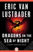 Dragons on the Sea of Night ebook by Eric V Lustbader