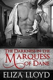 The Darkness in the Marquess of Dane ebook by Eliza Lloyd