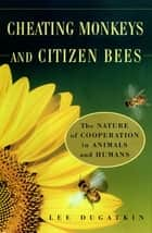 Cheating Monkeys and Citizen Bees ebook by Lee Dugatkin