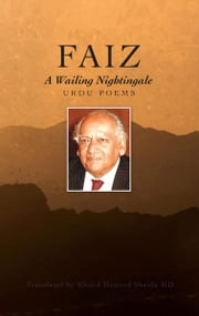 Faiz, A Wailing Nightingale - Urdu Poems ebook by Faiz Ahmad Faiz,Khalid Hameed Shaida