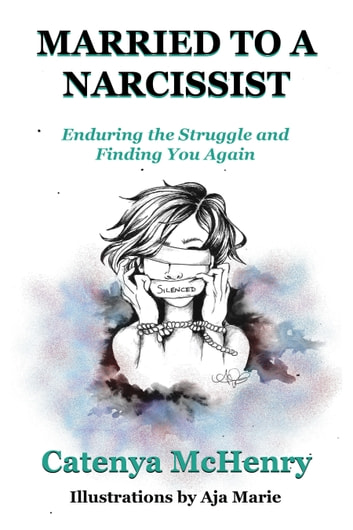 Married to a Narcissist: Enduring the Struggle and Finding You Again ebook by Catenya McHenry