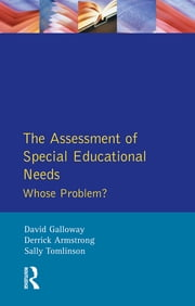 The Assessment of Special Educational Needs - Whose Problem? ebook by Derrick Armstrong,Sally Tomlinson,David M Galloway