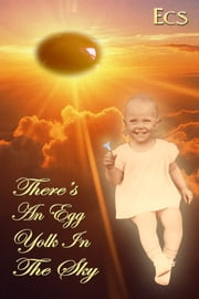 There's an Egg Yolk in the Sky ebook by Ecs