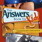 The Answers Book for Kids Volume 1 - Questions on Creation and the Fall ebook by Ken Ham, Cindy Malott