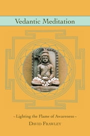 Vedantic Meditation - Lighting the Flame of Awareness ebook by David Frawley,John Douillard