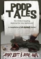 Poop Tales - The Perfect Reading Material for Any Bathroom a Compilation of Hilarious Stories ebook by Jeffrey Scott