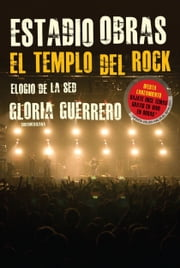 Estadio Obras. El templo del Rock - Elogio de la sed ebook by Gloria Guerrero