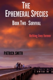 Ephemeral Species Book Two: Survival ebook by Patrick Smith