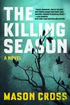 The Killing Season: A Novel (Carter Blake) ebook by Mason Cross