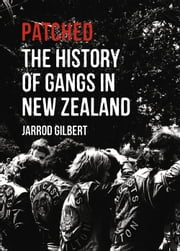 Patched - The History of Gangs in New Zealand ebook by Jarrod Gilbert