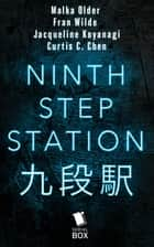 Ninth Step Station ebook by Malka Older, Fran Wilde, Jacqueline Koyanagi,...